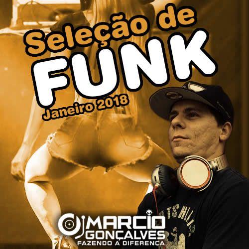 Seleção De Funk Janeiro 2018 (Dj Marcio Gonçalves)