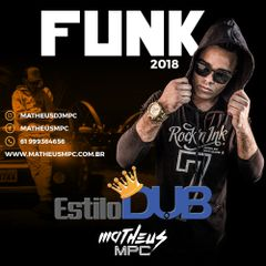 Funk Estilo Dub 2018 Matheus Mpc Funk Sua Música