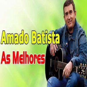 As 40 Melhores De Amado Batista So Sucessos Sertanejo Sua Musica