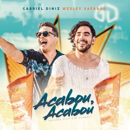 GABRIEL DINIZ – ACABOU ACABOU (QUANDO EU DIGO QUE ACABOU) (PART. WESLEY  SAFADÃO) - Forró - Sua Música a7a2df0f59