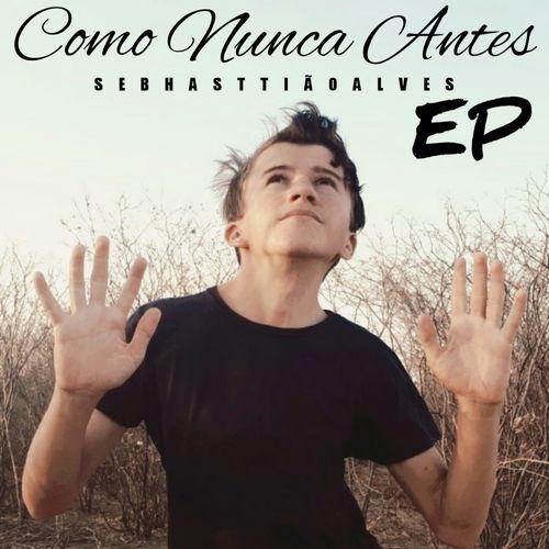 Sebhastti�o Alves - Como Nunca Antes (EP) 2019