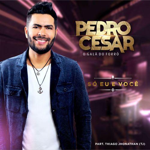 PEDRO CESAR O GALÃ DO FORRÓ 2019 - Forró - Sua Música