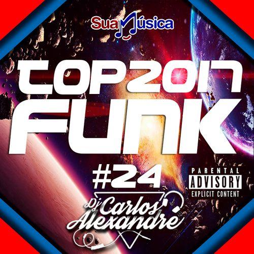 9c66fa9df8286 Top Funk 2K17  24 (Agosto Lançamentos) - Dj Carlos Alexandre - Funk - Sua  Música