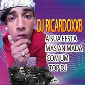 DJ RICARDOXXB O TOP DJ DO BRASIL