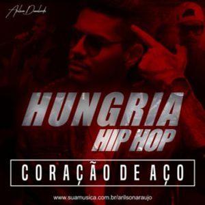Hungria Hip Hop Coracao De Aco Rap Hip Hop Sua Musica