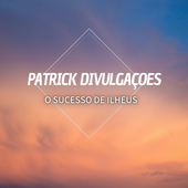 Patrick divulgacoes O SUCESSO DE ILHÉUS