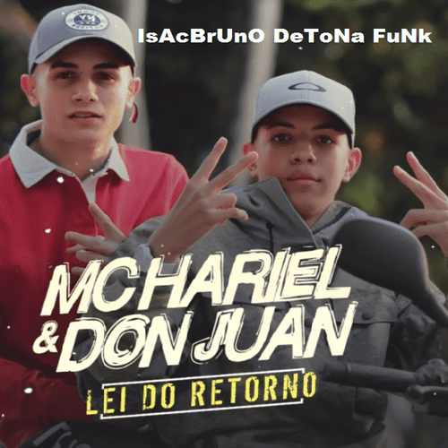 MC Don Juan e MC Hariel - Lei do Retorno - Funk - Sua Música